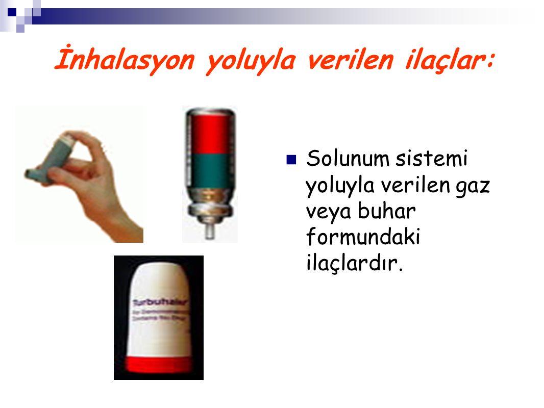 İnhalasyon yoluyla verilen ilaçlar: Solunum sistemi yoluyla verilen gaz veya buhar formundaki ilaçlardır.