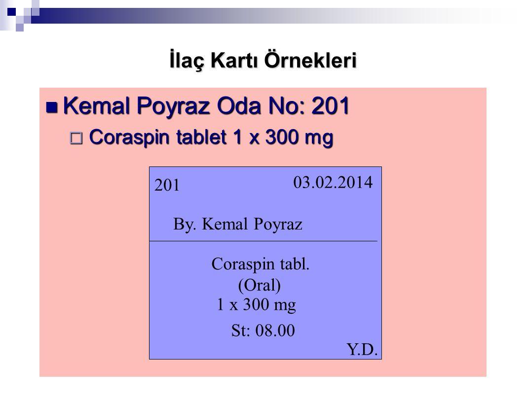 İlaç Kartı Örnekleri Kemal Poyraz Oda No: 201 Kemal Poyraz Oda No: 201  Coraspin tablet 1 x 300 mg 201 03.02.2014 By. Kemal Poyraz Coraspin tabl. (Or
