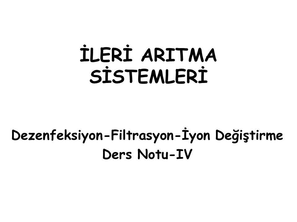 İLERİ ARITMA SİSTEMLERİ Dezenfeksiyon-Filtrasyon-İyon Değiştirme Ders Notu-IV