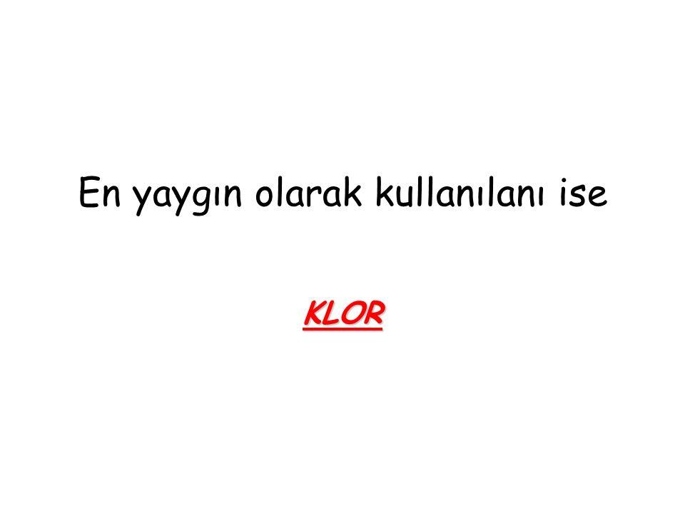 En yaygın olarak kullanılanı ise KLOR