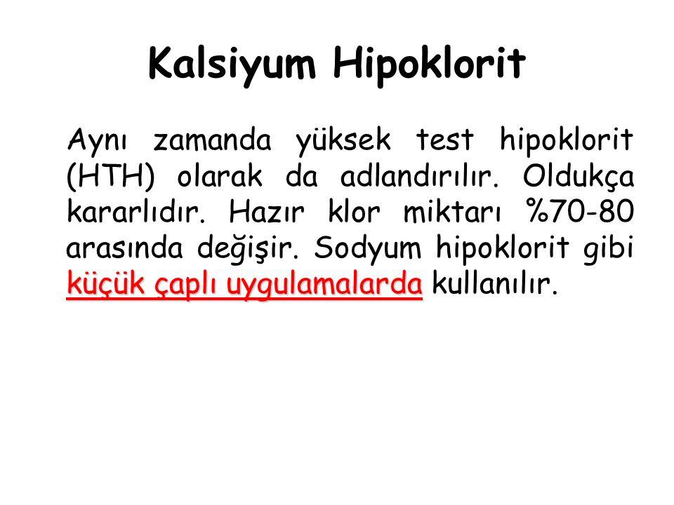 Kalsiyum Hipoklorit küçük çaplı uygulamalarda Aynı zamanda yüksek test hipoklorit (HTH) olarak da adlandırılır. Oldukça kararlıdır. Hazır klor miktarı