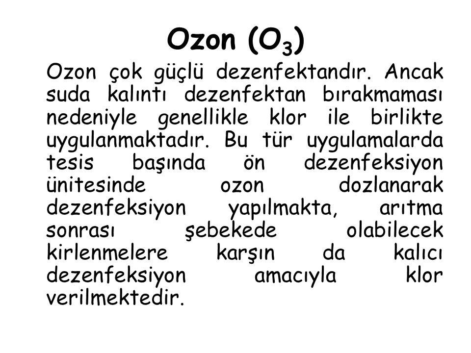 Ozon (O 3 ) Ozon çok güçlü dezenfektandır. Ancak suda kalıntı dezenfektan bırakmaması nedeniyle genellikle klor ile birlikte uygulanmaktadır. Bu tür u