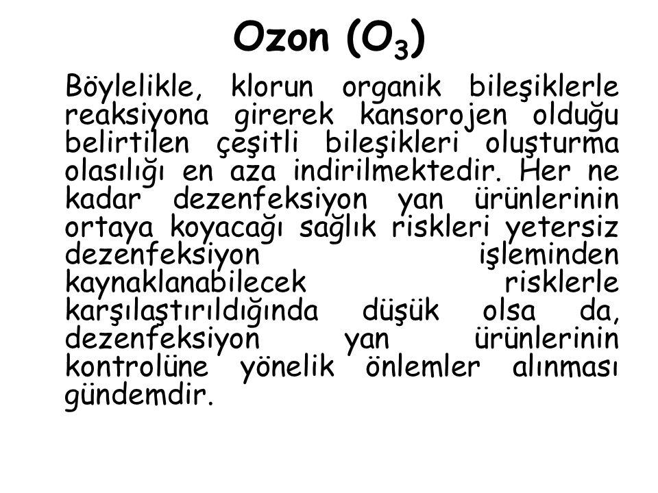 Ozon (O 3 ) Böylelikle, klorun organik bileşiklerle reaksiyona girerek kansorojen olduğu belirtilen çeşitli bileşikleri oluşturma olasılığı en aza indirilmektedir.