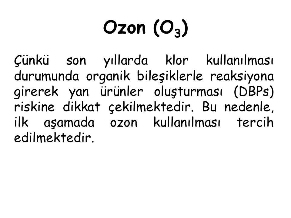 Ozon (O 3 ) Çünkü son yıllarda klor kullanılması durumunda organik bileşiklerle reaksiyona girerek yan ürünler oluşturması (DBPs) riskine dikkat çekil
