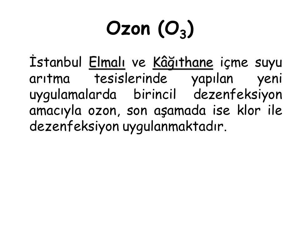 Ozon (O 3 ) ElmalıKâğıthane İstanbul Elmalı ve Kâğıthane içme suyu arıtma tesislerinde yapılan yeni uygulamalarda birincil dezenfeksiyon amacıyla ozon, son aşamada ise klor ile dezenfeksiyon uygulanmaktadır.