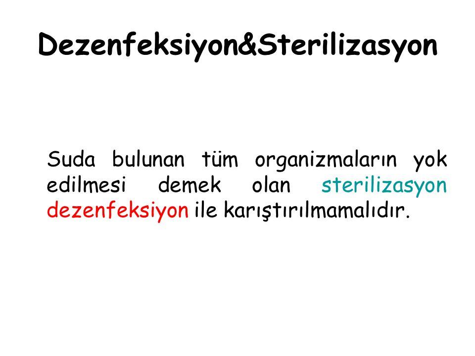 Dezenfeksiyon&Sterilizasyon Suda bulunan tüm organizmaların yok edilmesi demek olan sterilizasyon dezenfeksiyon ile karıştırılmamalıdır.