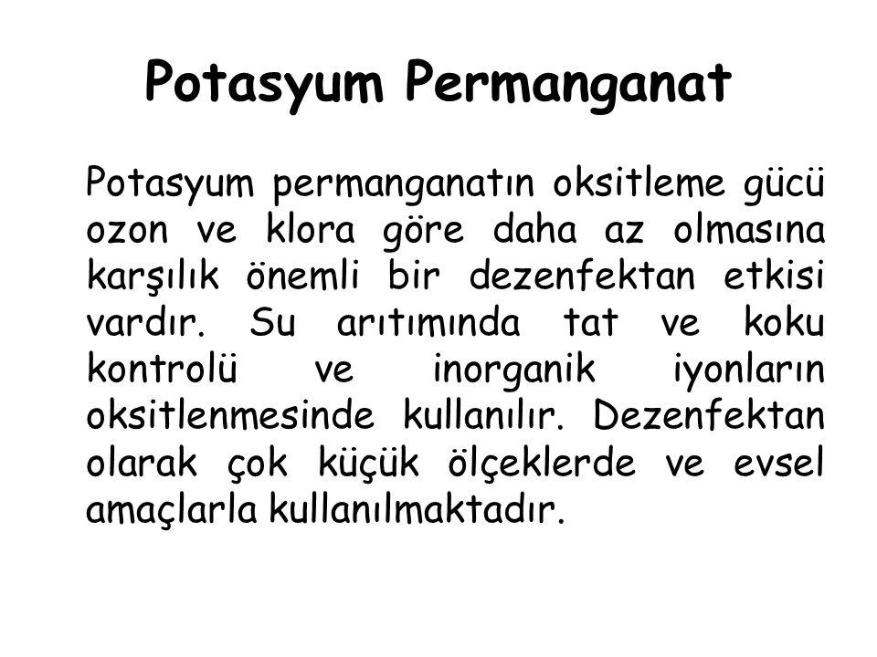 Potasyum Permanganat Potasyum permanganatın oksitleme gücü ozon ve klora göre daha az olmasına karşılık önemli bir dezenfektan etkisi vardır. Su arıtı