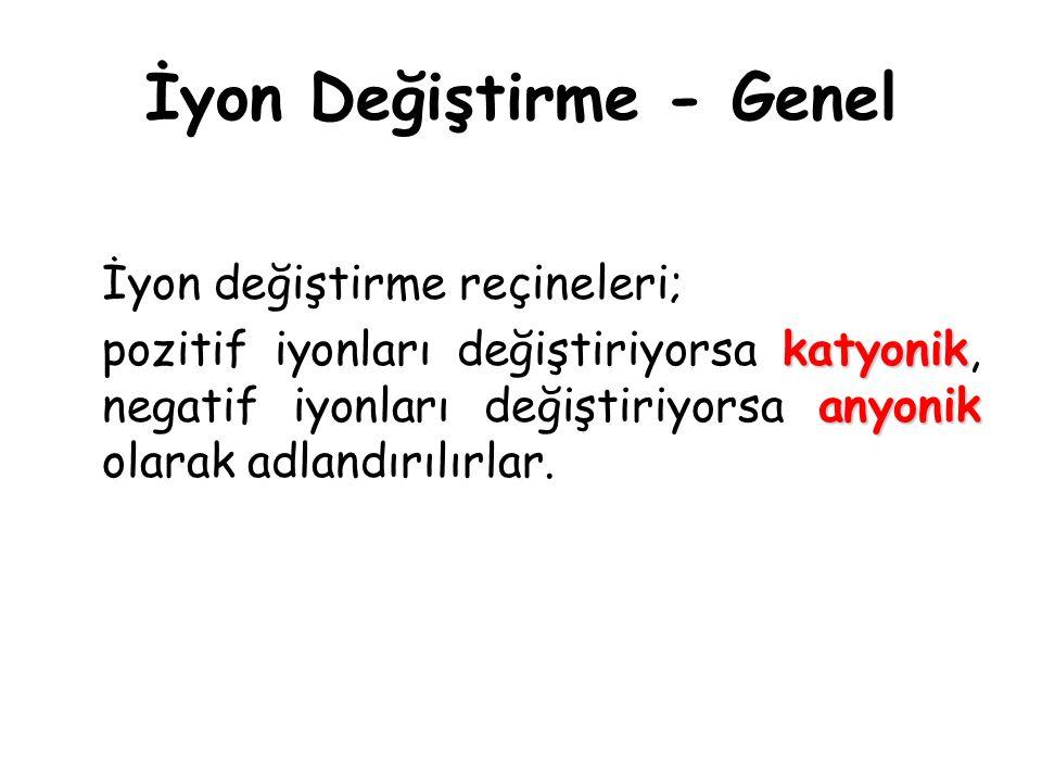 İyon Değiştirme - Genel İyon değiştirme reçineleri; katyonik anyonik pozitif iyonları değiştiriyorsa katyonik, negatif iyonları değiştiriyorsa anyonik olarak adlandırılırlar.
