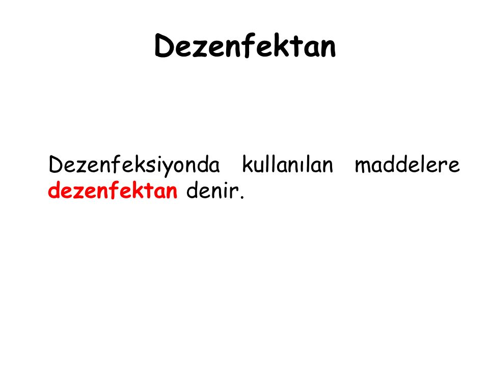 Dezenfektan Dezenfeksiyonda kullanılan maddelere dezenfektan denir.
