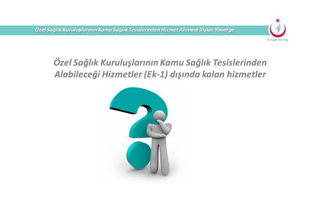 Özel Sağlık Kuruluşlarının Kamu Sağlık Tesislerinden Hizmet Alımına İlişkin Yönerge Özel Sağlık Kuruluşlarının Kamu Sağlık Tesislerinden Alabileceği H