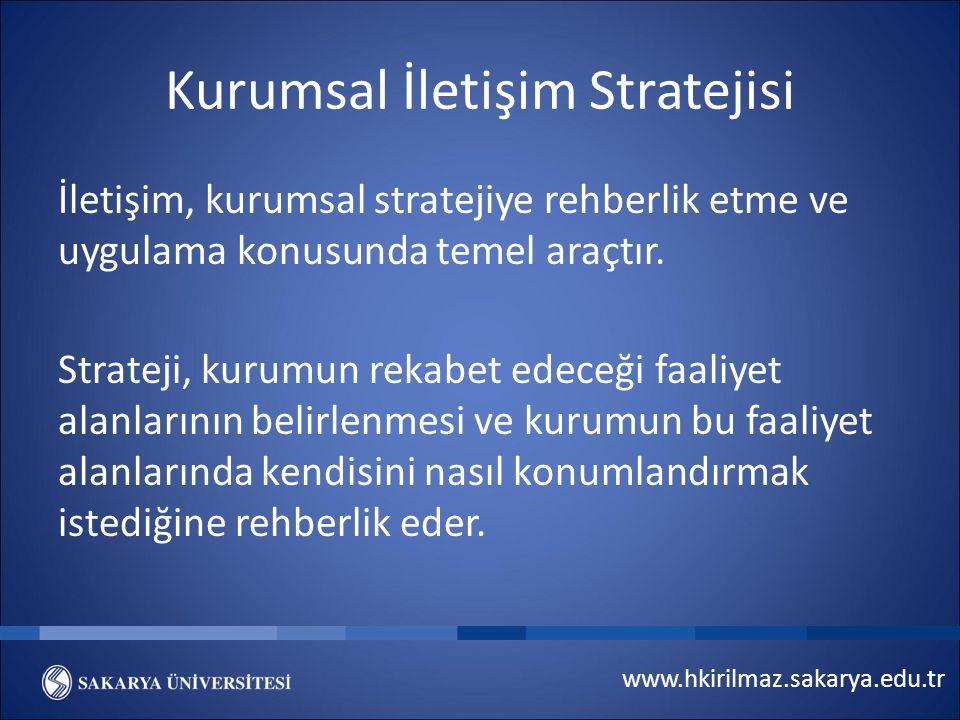 www.hkirilmaz.sakarya.edu.tr Kurumsal İletişim Stratejisi İletişim, kurumsal stratejiye rehberlik etme ve uygulama konusunda temel araçtır.