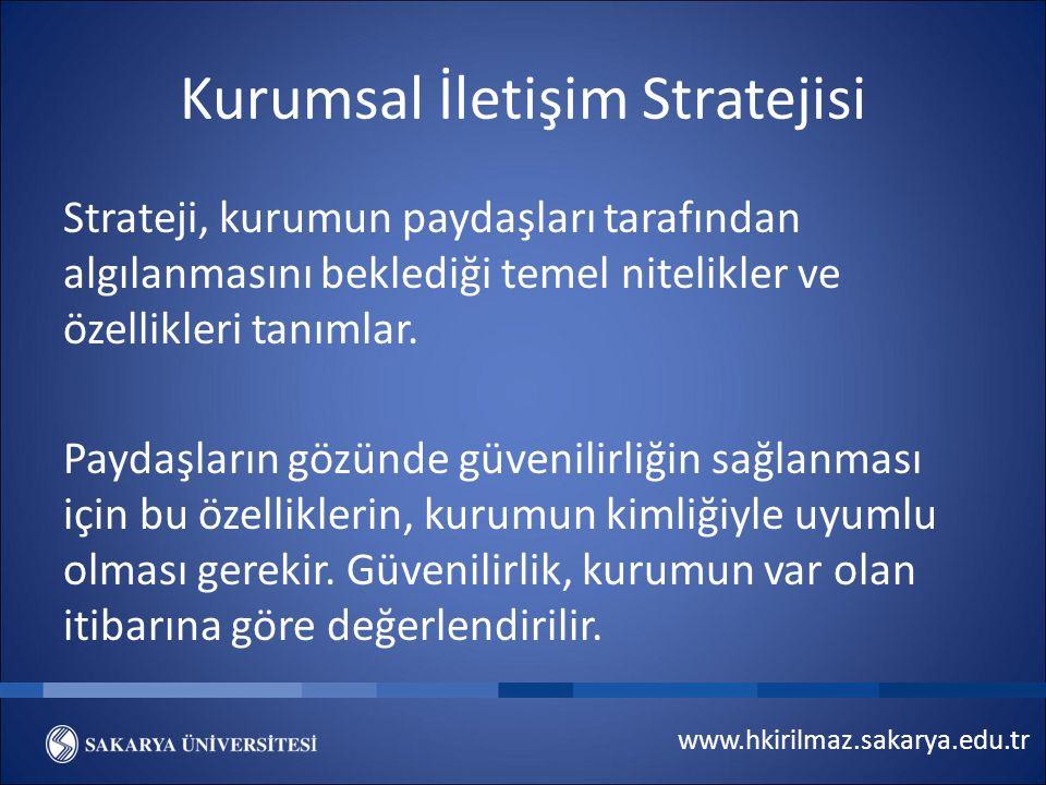 www.hkirilmaz.sakarya.edu.tr Kurumsal İletişim Stratejisi Strateji, kurumun paydaşları tarafından algılanmasını beklediği temel nitelikler ve özellikleri tanımlar.