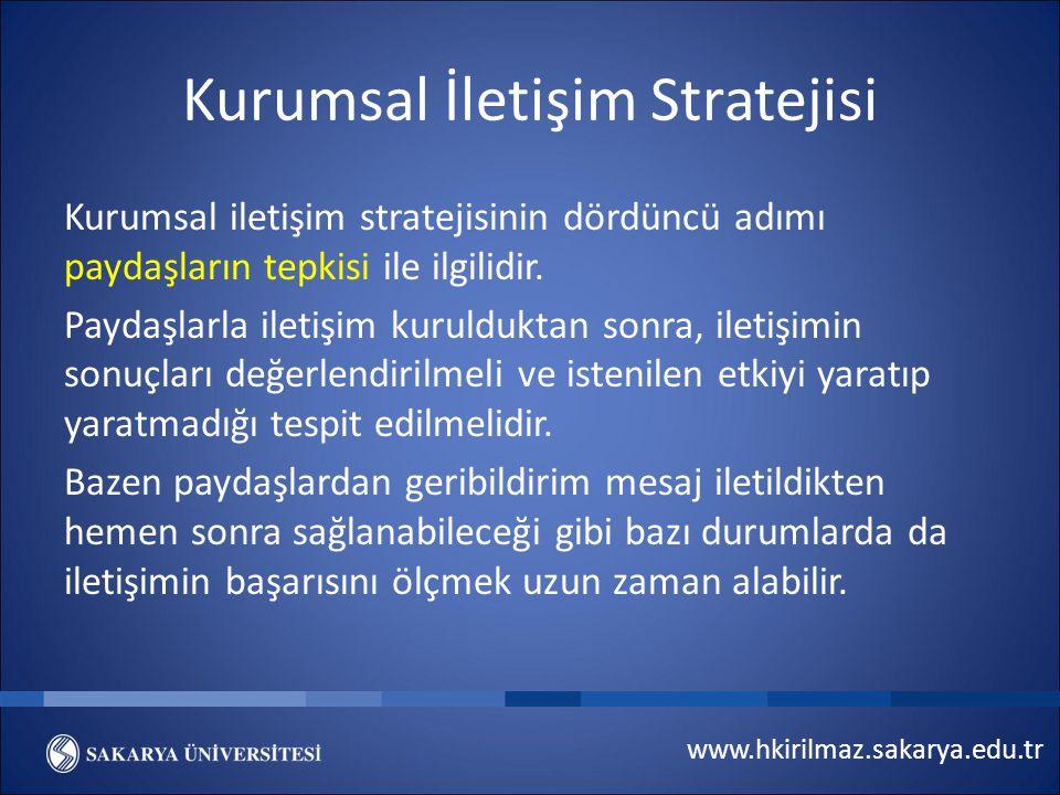 www.hkirilmaz.sakarya.edu.tr Kurumsal İletişim Stratejisi Kurumsal iletişim stratejisinin dördüncü adımı paydaşların tepkisi ile ilgilidir.