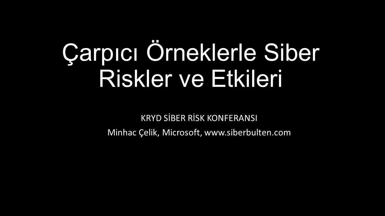 Çarpıcı Örneklerle Siber Riskler ve Etkileri KRYD SİBER RİSK KONFERANSI Minhac Çelik, Microsoft, www.siberbulten.com