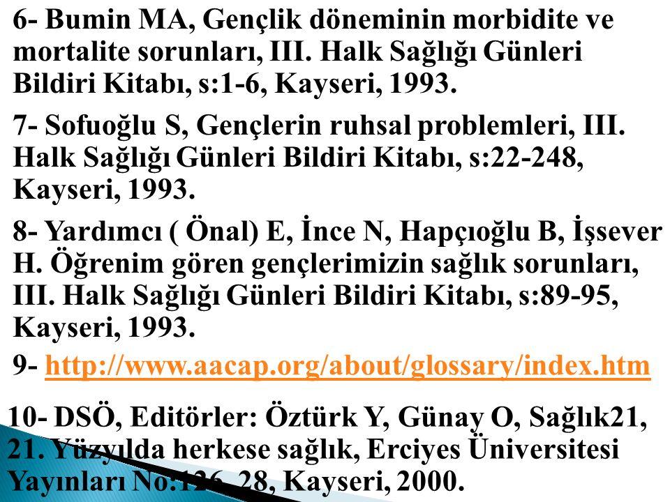 6- Bumin MA, Gençlik döneminin morbidite ve mortalite sorunları, III. Halk Sağlığı Günleri Bildiri Kitabı, s:1-6, Kayseri, 1993. 7- Sofuoğlu S, Gençle