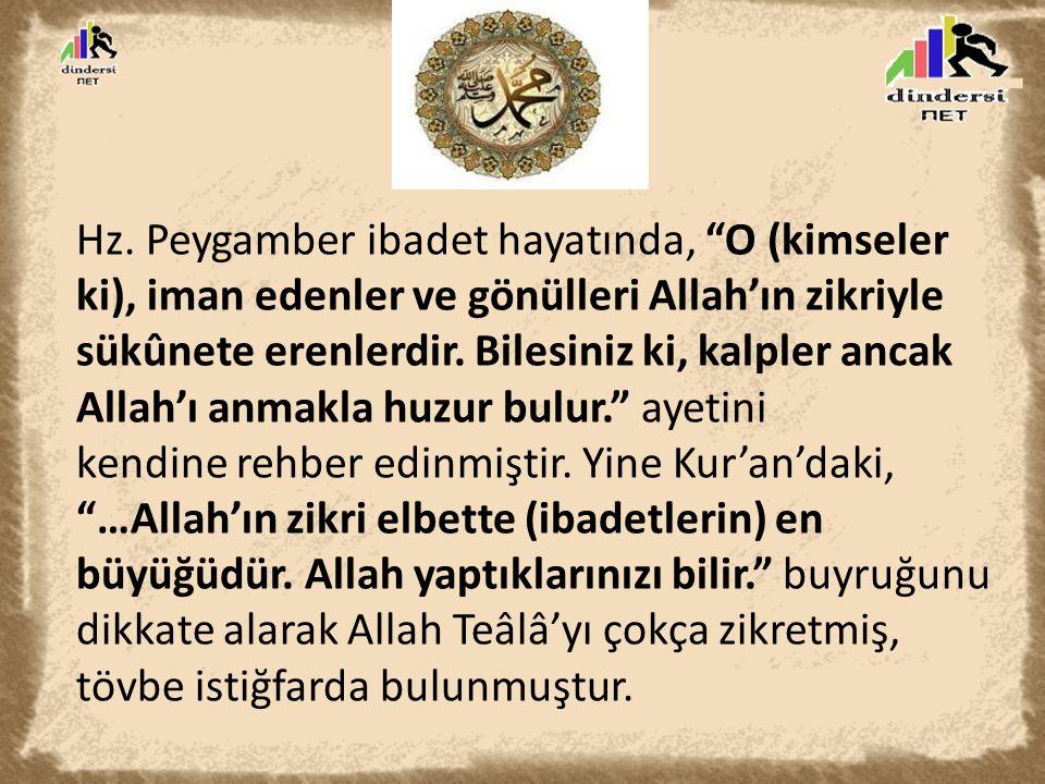"""Hz. Peygamber ibadet hayatında, """"O (kimseler ki), iman edenler ve gönülleri Allah'ın zikriyle sükûnete erenlerdir. Bilesiniz ki, kalpler ancak Allah'ı"""