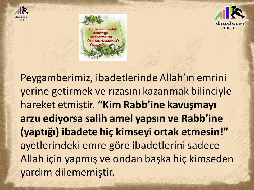 """Peygamberimiz, ibadetlerinde Allah'ın emrini yerine getirmek ve rızasını kazanmak bilinciyle hareket etmiştir. """"Kim Rabb'ine kavuşmayı arzu ediyorsa s"""