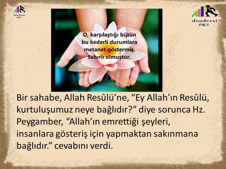 """Bir sahabe, Allah Resûlü'ne, """"Ey Allah'ın Resûlü, kurtuluşumuz neye bağlıdır?"""" diye sorunca Hz. Peygamber, """"Allah'ın emrettiği şeyleri, insanlara göst"""