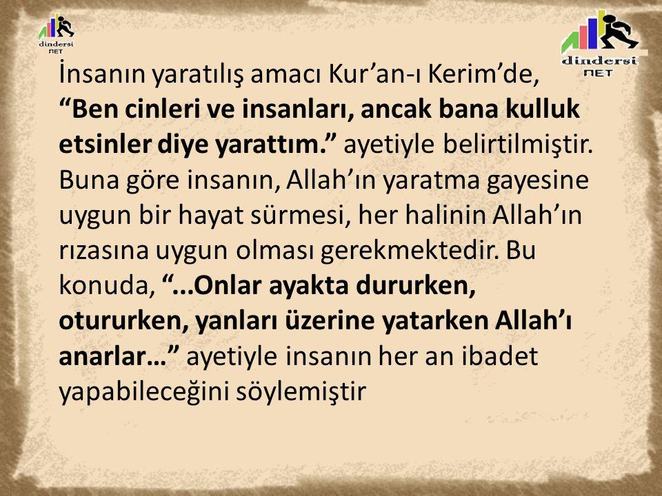 """İnsanın yaratılış amacı Kur'an-ı Kerim'de, """"Ben cinleri ve insanları, ancak bana kulluk etsinler diye yarattım."""" ayetiyle belirtilmiştir. Buna göre in"""