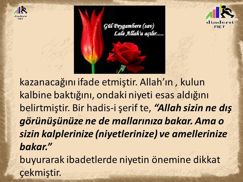 """kazanacağını ifade etmiştir. Allah'ın, kulun kalbine baktığını, ondaki niyeti esas aldığını belirtmiştir. Bir hadis-i şerif te, """"Allah sizin ne dış gö"""