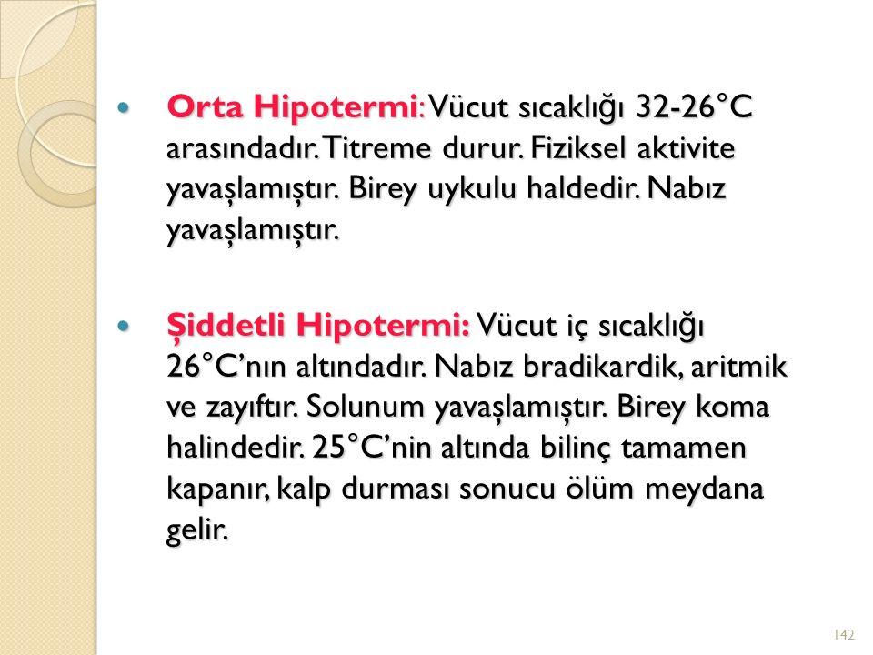 Orta Hipotermi: Vücut sıcaklı ğ ı 32-26°C arasındadır.