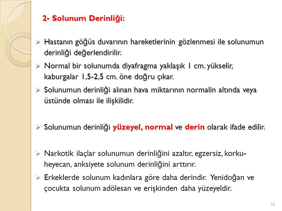 2- Solunum Derinli ğ i:  Hastanın gö ğ üs duvarının hareketlerinin gözlenmesi ile solunumun derinli ğ i de ğ erlendirilir.