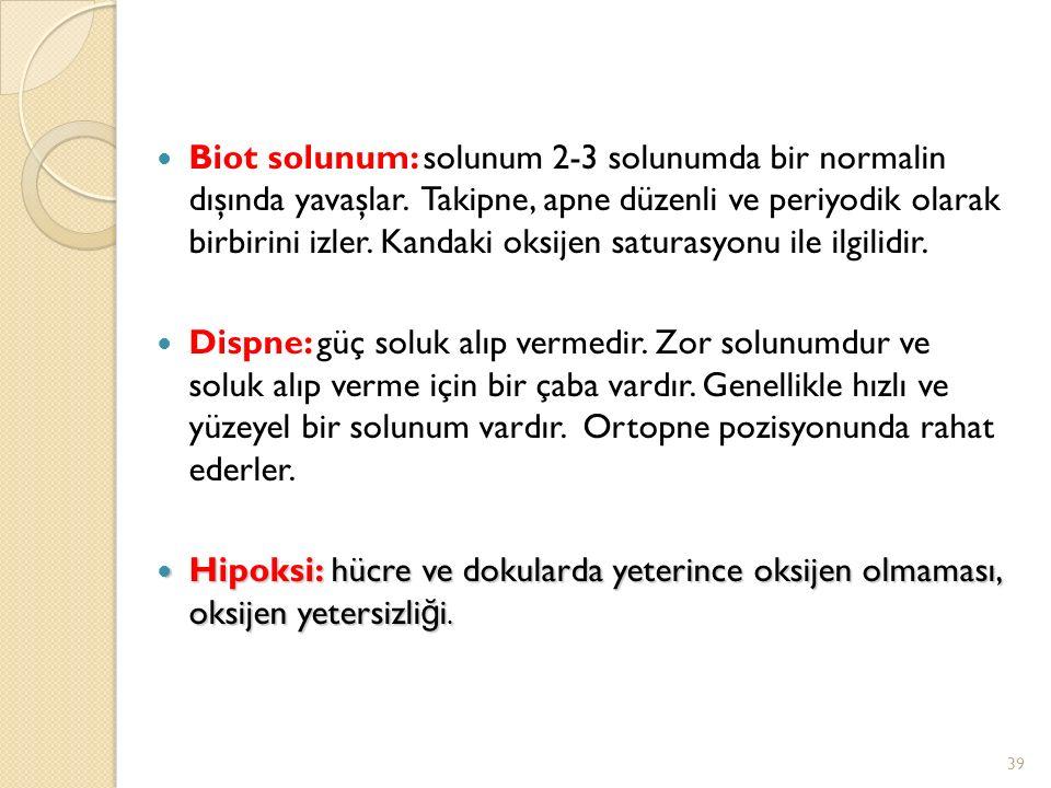 Biot solunum: solunum 2-3 solunumda bir normalin dışında yavaşlar.