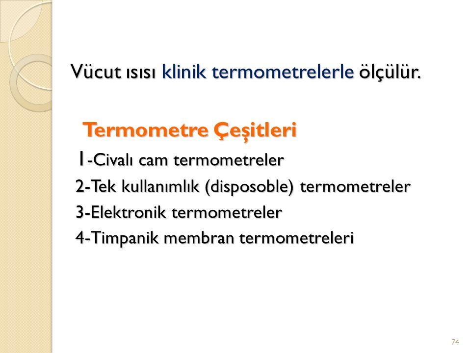 Vücut ısısı klinik termometrelerle ölçülür.