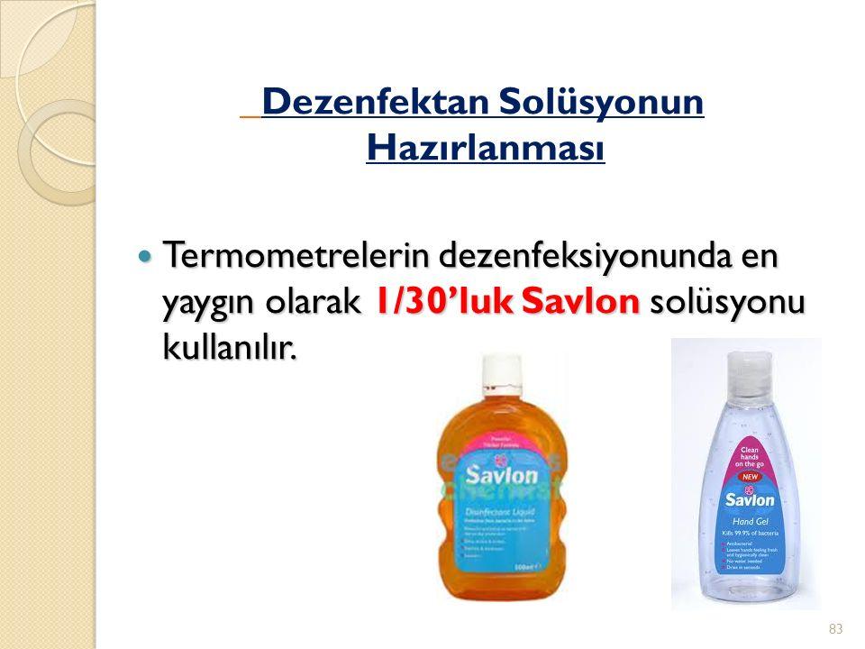Dezenfektan Solüsyonun Hazırlanması Termometrelerin dezenfeksiyonunda en yaygın olarak 1/30'luk Savlon solüsyonu kullanılır.