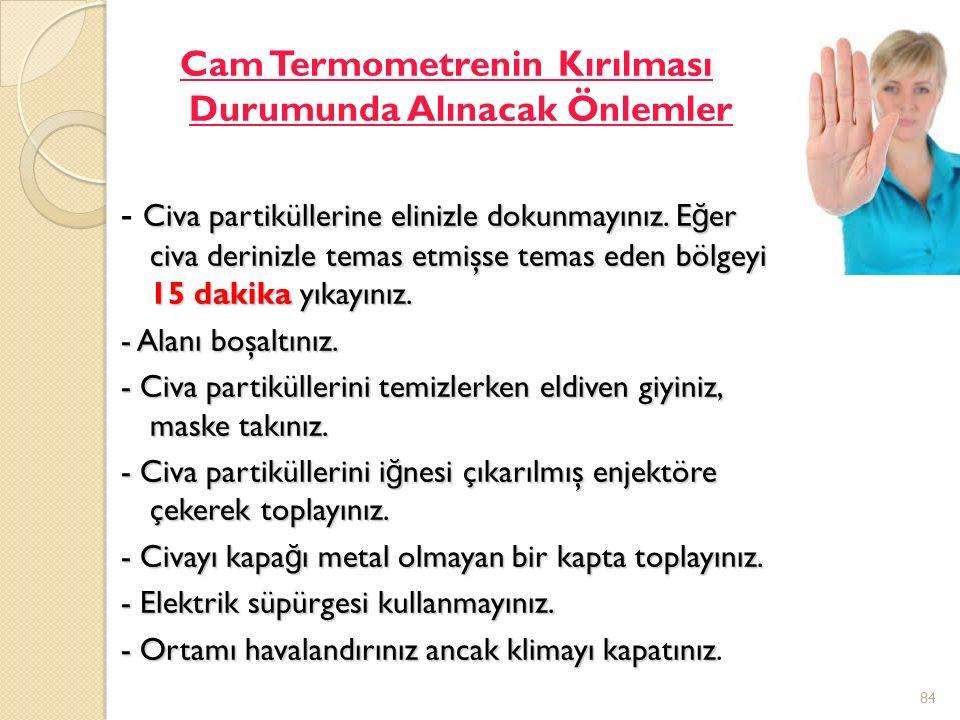 Cam Termometrenin Kırılması Durumunda Alınacak Önlemler Civa partiküllerine elinizle dokunmayınız.