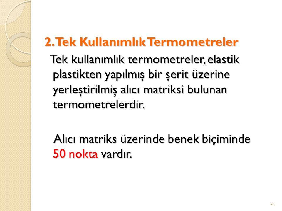 2. Tek Kullanımlık Termometreler Tek kullanımlık termometreler, elastik plastikten yapılmış bir şerit üzerine yerleştirilmiş alıcı matriksi bulunan te