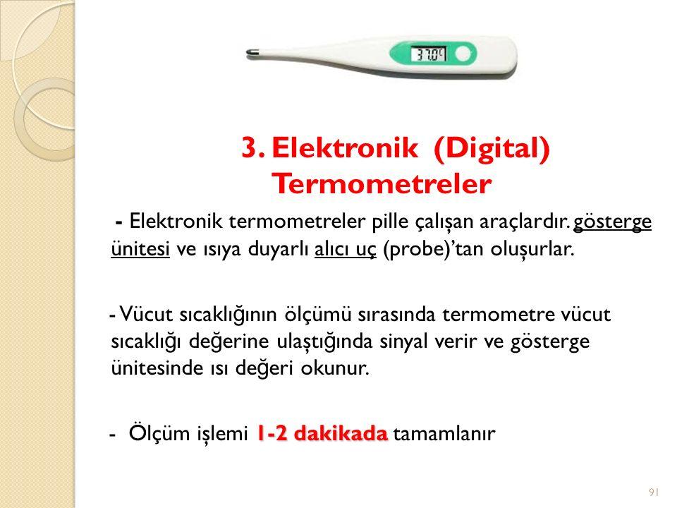 3.Elektronik (Digital) Termometreler - Elektronik termometreler pille çalışan araçlardır.