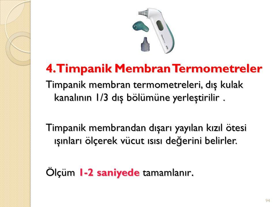 4. Timpanik Membran Termometreler Timpanik membran termometreleri, dış kulak kanalının 1/3 dış bölümüne yerleştirilir. Timpanik membrandan dışarı yayı