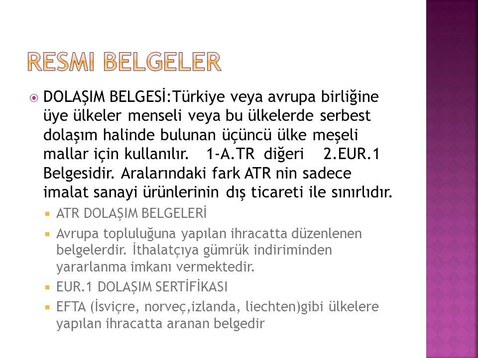  DOLAŞIM BELGESİ:Türkiye veya avrupa birliğine üye ülkeler menseli veya bu ülkelerde serbest dolaşım halinde bulunan üçüncü ülke meşeli mallar için k
