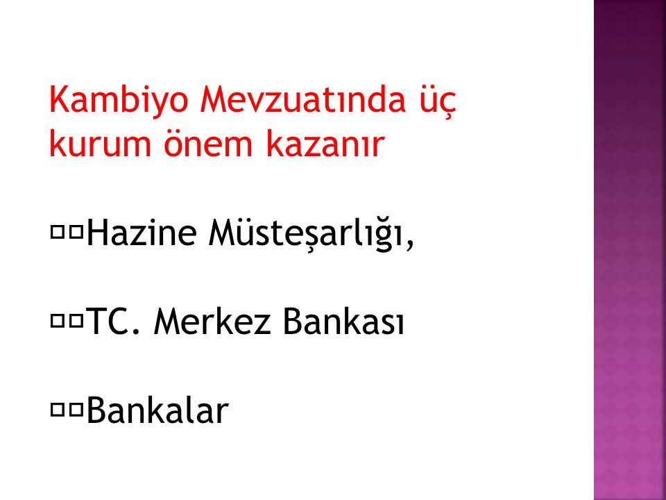Kambiyo Mevzuatında üç kurum önem kazanır Hazine Müsteşarlığı, TC. Merkez Bankası Bankalar