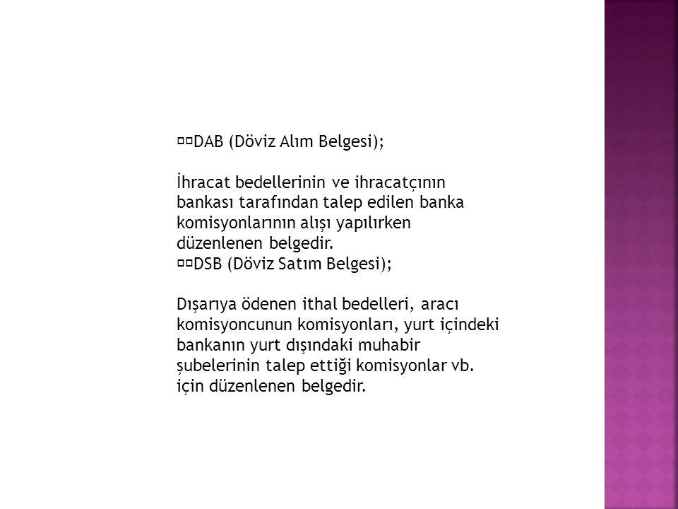 DAB (Döviz Alım Belgesi); İhracat bedellerinin ve ihracatçının bankası tarafından talep edilen banka komisyonlarının alışı yapılırken düzenlenen belge
