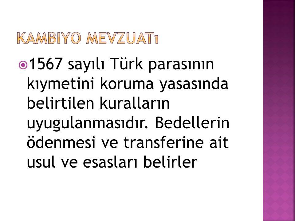  1567 sayılı Türk parasının kıymetini koruma yasasında belirtilen kuralların uyugulanmasıdır. Bedellerin ödenmesi ve transferine ait usul ve esasları