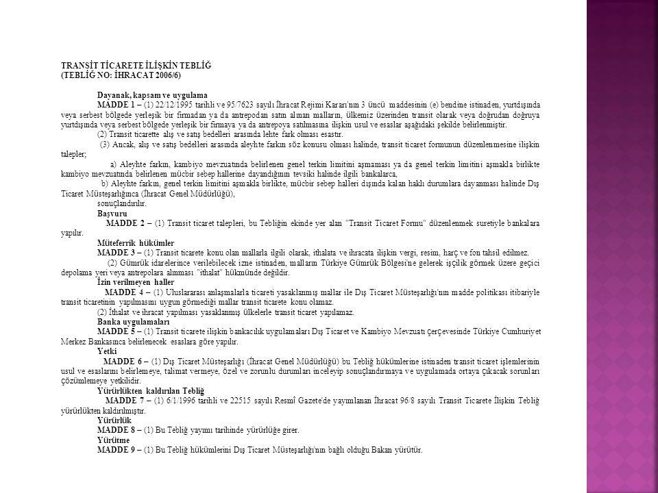 TRANSİT TİCARETE İLİŞKİN TEBLİĞ (TEBLİĞ NO: İHRACAT 2006/6) Dayanak, kapsam ve uygulama MADDE 1 – (1) 22/12/1995 tarihli ve 95/7623 sayılı İhracat Rej