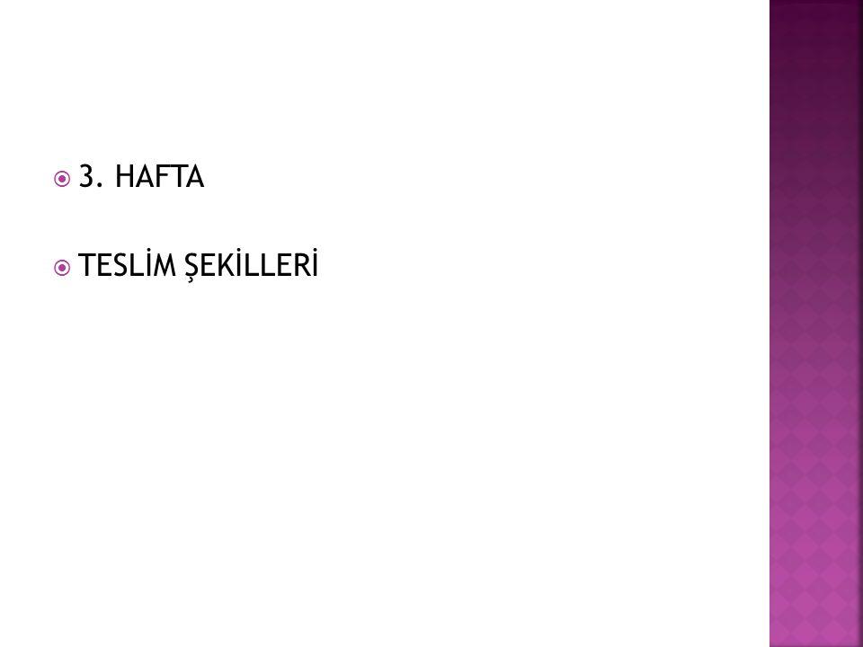  3. HAFTA  TESLİM ŞEKİLLERİ