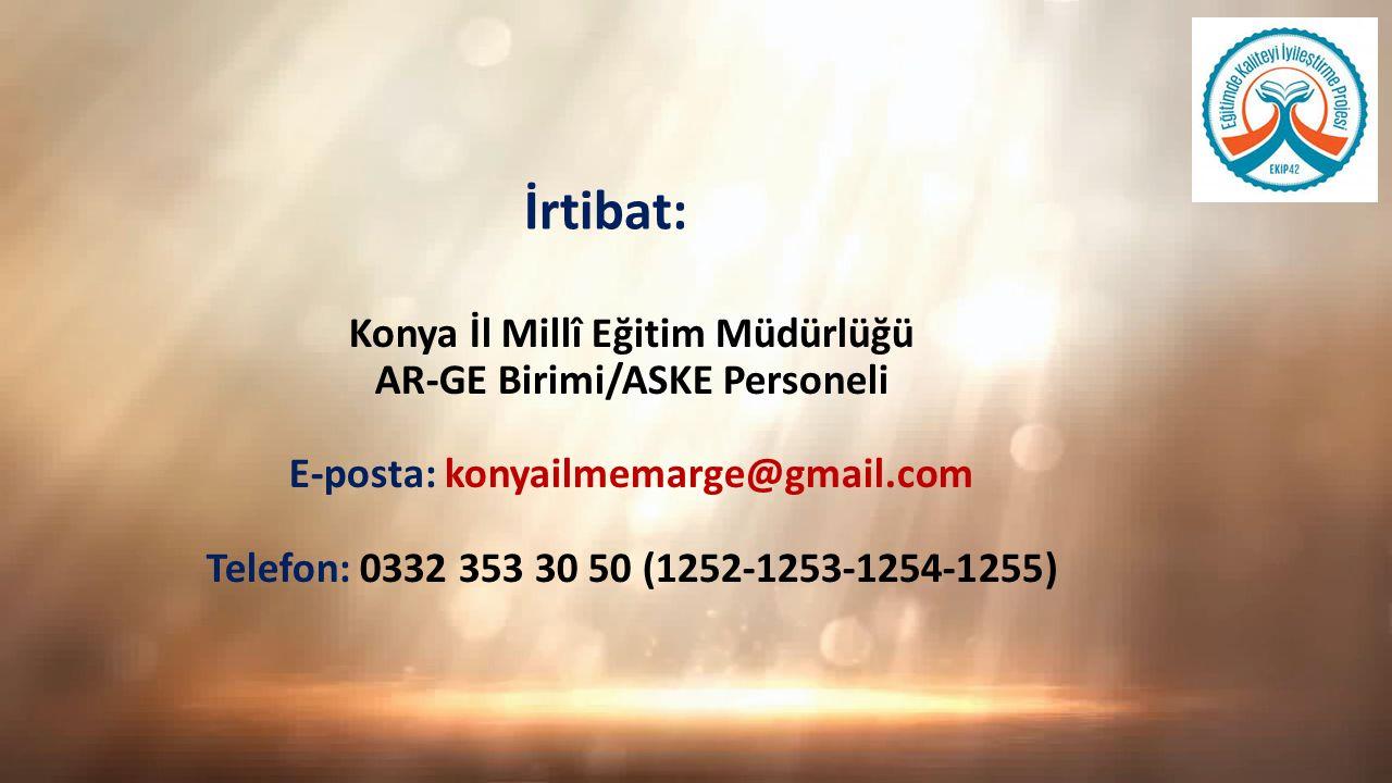 İrtibat: Konya İl Millî Eğitim Müdürlüğü AR-GE Birimi/ASKE Personeli E-posta: konyailmemarge@gmail.com Telefon: 0332 353 30 50 (1252-1253-1254-1255)