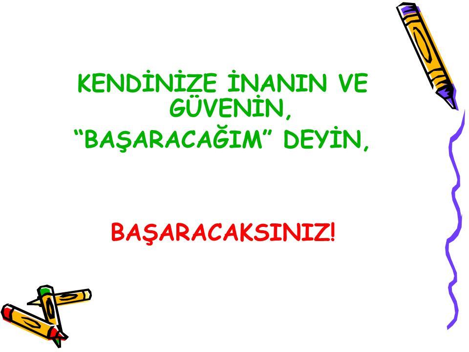 """KENDİNİZE İNANIN VE GÜVENİN, """"BAŞARACAĞIM"""" DEYİN, BAŞARACAKSINIZ!"""
