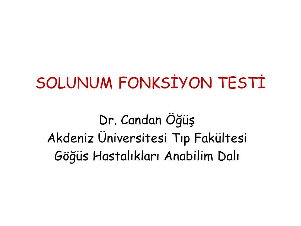 SOLUNUM FONKSİYON TESTİ Dr. Candan Öğüş Akdeniz Üniversitesi Tıp Fakültesi Göğüs Hastalıkları Anabilim Dalı