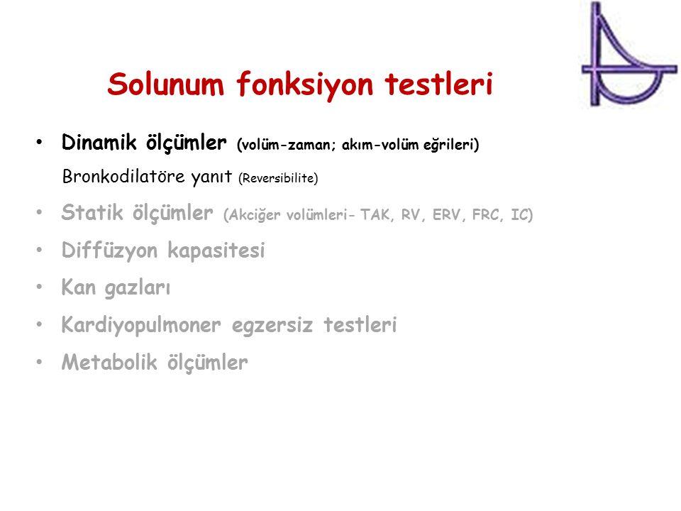 Solunum fonksiyon testleri Dinamik ölçümler (volüm-zaman; akım-volüm eğrileri) Bronkodilatöre yanıt (Reversibilite) Statik ölçümler (Akciğer volümleri