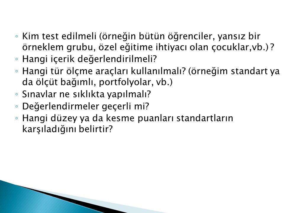 ◦ Kim test edilmeli (örneğin bütün öğrenciler, yansız bir örneklem grubu, özel eğitime ihtiyacı olan çocuklar,vb.) ? ◦ Hangi içerik değerlendirilmeli?