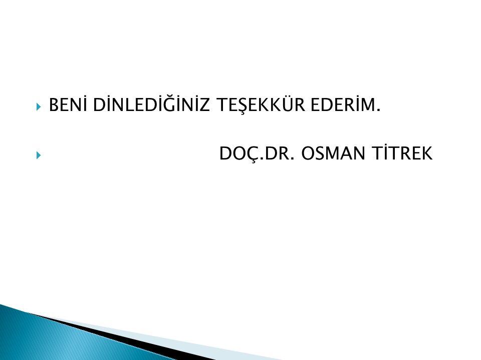  BENİ DİNLEDİĞİNİZ TEŞEKKÜR EDERİM.  DOÇ.DR. OSMAN TİTREK