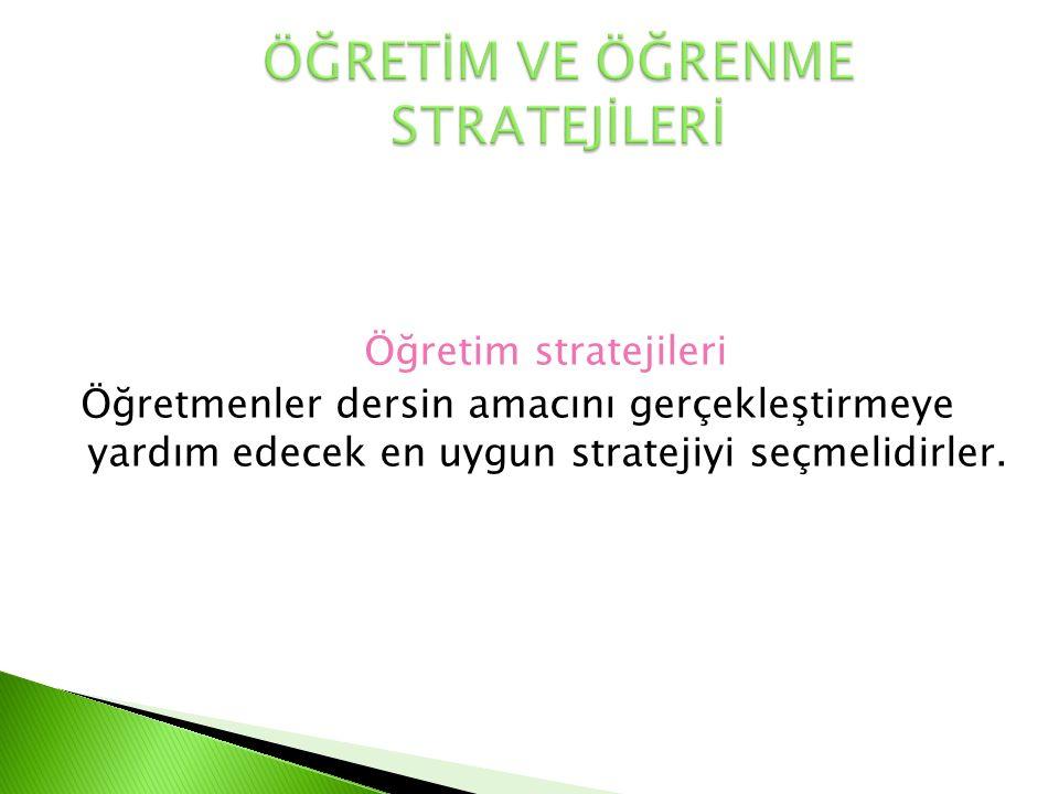 Öğretim stratejileri Öğretmenler dersin amacını gerçekleştirmeye yardım edecek en uygun stratejiyi seçmelidirler.