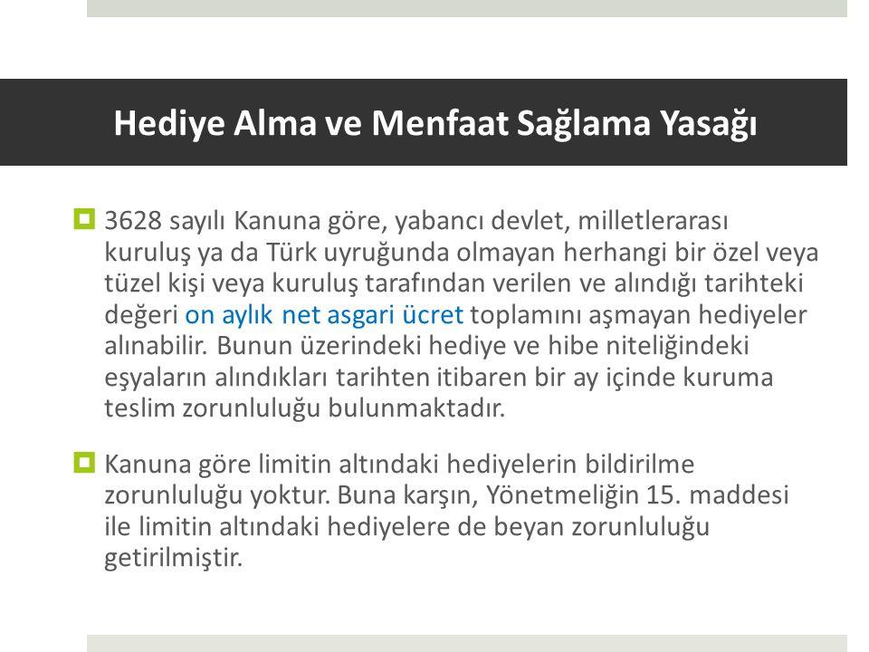 Hediye Alma ve Menfaat Sağlama Yasağı  3628 sayılı Kanuna göre, yabancı devlet, milletlerarası kuruluş ya da Türk uyruğunda olmayan herhangi bir özel veya tüzel kişi veya kuruluş tarafından verilen ve alındığı tarihteki değeri on aylık net asgari ücret toplamını aşmayan hediyeler alınabilir.