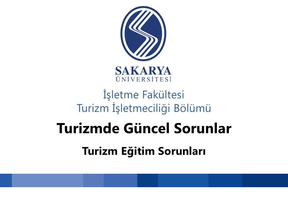 İşletme Fakültesi Turizm İşletmeciliği Bölümü Turizmde Güncel Sorunlar Turizm Eğitim Sorunları