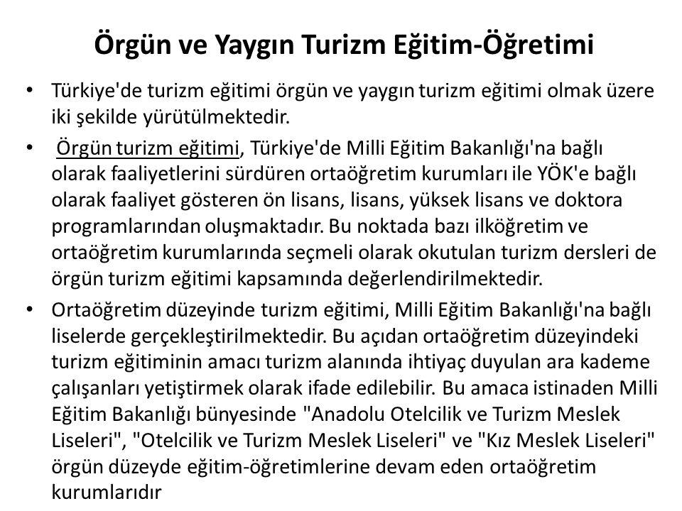 Örgün ve Yaygın Turizm Eğitim-Öğretimi Türkiye'de turizm eğitimi örgün ve yaygın turizm eğitimi olmak üzere iki şekilde yürütülmektedir. Örgün turizm