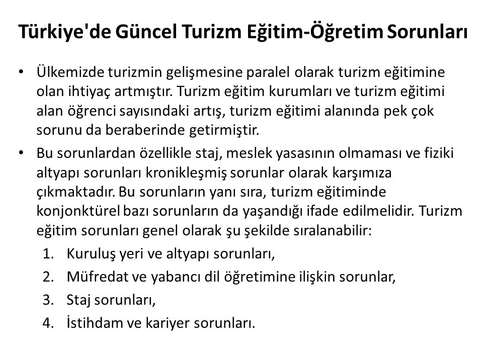 Türkiye'de Güncel Turizm Eğitim-Öğretim Sorunları Ülkemizde turizmin gelişmesine paralel olarak turizm eğitimine olan ihtiyaç artmıştır. Turizm eğitim